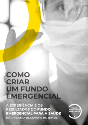 Como Criar um Fundo Emergencial: A Experiência e os Resultados do Fundo Emergencial para a Saúde na Pandemia de covid-19 no Brasil